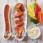 Wing It!: Flavorful Chicken Wings, Sauces, and Sides by Robert Quintana (Hardback, 2013)