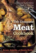 The Complete Meat Cookbook: A Juicy and Authoritative Guide to Selecting, Seaso