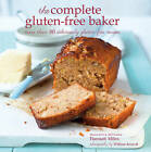 Complete Gluten-Free Baker: More Than 100 Deliciously Gluten-Free Recipes by Hannah Miles (Hardback, 2016)