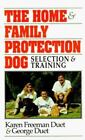 The Home and Family Protection Dog : Selection and Training by George Duet and Karen F. Duet (1993, Hardcover)
