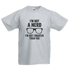 I/'m Not a Nerd I/'m Just Smarter Than You Kid/'s T-Shirt Children Boys Girls Top
