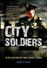 City Soldiers: A Collection of True Crime Stories by Stiles President and Owner Stiles Crime (Hardback, 2014)