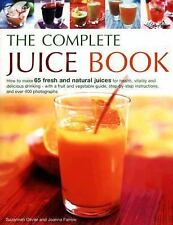 The Complete Juice Book : How to Make 65 Fresh and Natural Juices for Health, V…