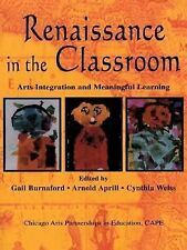Renaissance in the Classroom: Arts Integration and Meaningful Learning (2013,...