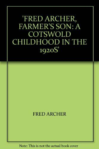 Fred Archer, Farmer's Son: A Cotswold Childhood in the 1920s By Fred Archer