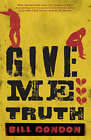 Give Me Truth by Bill Condon (Paperback, 2008)