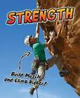 Strength: Build Muscles and Climb Higher! by Ellen Labrecque (Paperback, 2013)