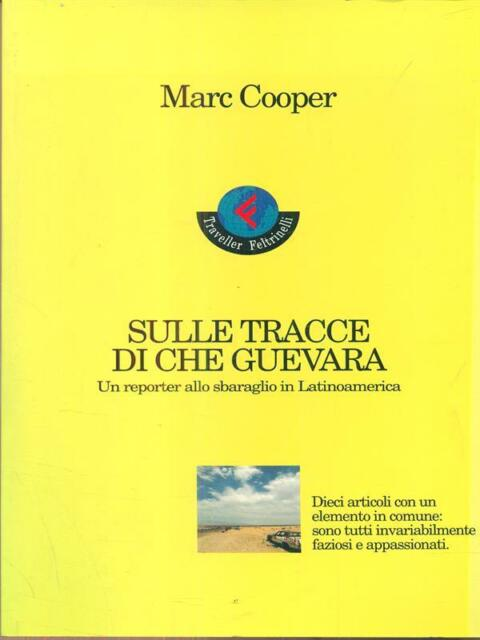 SULLE TRACCE DI CHE GUEVARA  COOPER MARC FELTRINELLI 1996 TRAVELLER FELTRINELLI