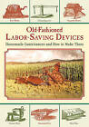 Old-Fashioned Labor-Saving Devices: Homemade Contrivances and How to Make Them by Skyhorse Publishing (Paperback, 2015)