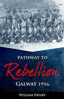 Pathway to Rebellion: Galway 1916 by William Henry (Paperback, 2016)