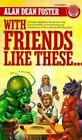 With Friends Like These by Alan Dean Foster (1984, Paperback)