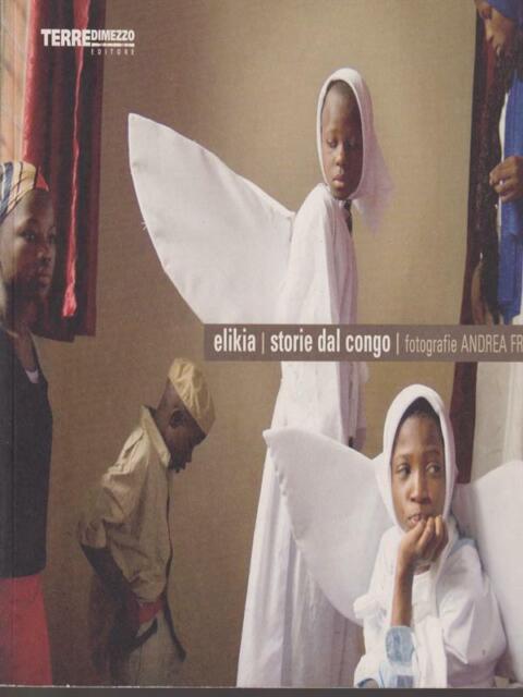 ELIKIA. STORIE DAL CONGO  FRAZZETTA ANDREA TERRE DI MEZZO 2006