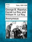 George B. Rapelye, Daniel Le Roy and William H. Le Roy. by Anonymous (Paperback / softback, 2012)