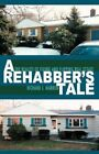 a Rehabber's Tale The Reality of Fixing and Flipping Real Estate 9780595486311