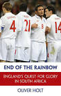 End of the Rainbow: England's Quest for Glory in South Africa by Oliver Holt (Hardback, 2010)