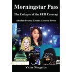 Morningstar Pass The Collapse of The UFO Coverup 9781414019093 Book