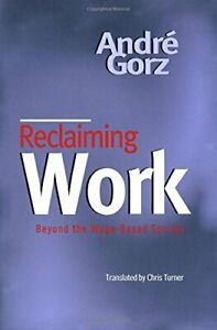Reclaiming Work: Beyond the Wage-Based Society by Gorz, Andr Eacute Paperback