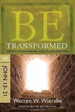 The BE Series Commentary: Be Transformed (John 13-21) : Christ's Triumph Means Your Transformation by Warren W. Wiersbe (2009, Paperback, New Edition)