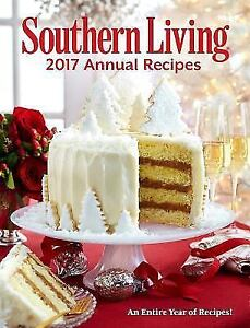 Southern Living Annual Recipes 2017 : An Entire Year Of Recipes By Editors  Of Southern Living (2017, Hardcover)