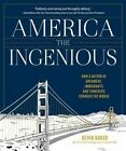 America the Ingenious: How a Nation of Dreamers, Immigrants, and Tinkerers Changed the World by Kevin Baker (Hardback)
