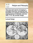 The Duty and Manner of Singing in Christian Churches, Considered and Illustrated; In a Sermon Preached at a Singing Lecture in Warwick, January 29th, 1772. by Lemuel Hedge by Lemuel Hedge (Paperback / softback, 2010)