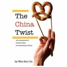 The China Twist : An Entrepreneur's Cautious Tales on Franchising in China by...
