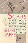 Scars Make Your Body More Interesting and Other Stories by Sherril Jaffe (Paperback, 1990)