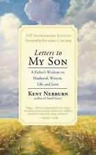 Letters to My Son : A Father's Wisdom on Manhood, Life, and Love by Kent Nerburn