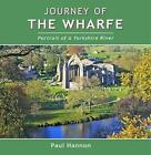 Journey of The Wharfe Portrait of a Yorkshire River by Paul Hannon 9781907626135