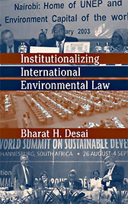 Institutionalizing International Environmental Law by Bharat H. Desai...