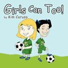 Girls Can Too 9781450053662 by Kim Caruso Book