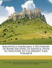 Bibliotheca Americana: A Dictionary Of Books Relating To America, From Its Disco