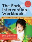 The Early Intervention Workbook : Essential Practices for Quality Services by Lynda Cook Pletcher and Naomi O. Younggren (2013, Paperback)