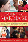 World Class Marriage: How to Create the Relationship You Always Wanted with the Partner You Already Have by Ralph Jones, Patty Howell (Hardback, 2010)