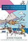 Things I Wish I'd Known Before I Started Sailing by John Vigor (Paperback, 2005)