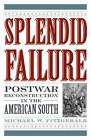 Splendid Failure: Postwar Reconstruction in the American South by Michael W. Fitzgerald (Hardback, 2007)
