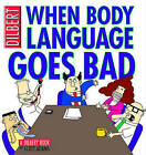 When Body Language Goes Bad: A Dilbert Book by Scott Adams (Paperback / softback)