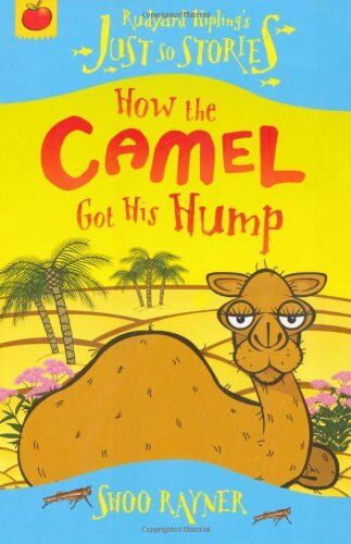 How the Camel Got His Hump (Rudyard Kipling's Just So Stories) By Shoo Rayner