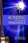 Bonding and the Case for Permanence: Preventing Mental Illness, Crime, and Homelessness Among Children in Foster Care and Adoption. a Guide for Attorneys, Judges, Therapists and Child Welfare. by Lori Groves Ba, James Kenny Phd (Paperback / softback, 2010)