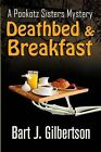 Deathbed and Breakfast: A Pookotz Sisters Mystery by Bart J Gilbertson (Paperback / softback, 2013)