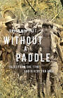 Without a Paddle: Tales from the Tyne and Rivers Far Away by Troubador Publishing (Paperback, 2016)