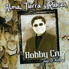 Alma, Tierra y Raices by Bobby Cruz (CD, Nov-2012, VO Productions)