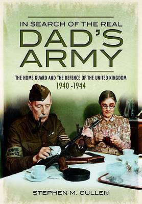 1 of 1 - Stephen M. Cullen, In Search of the Real Dad's Army: The Home Guard and the Defe