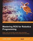 Mastering ROS for Robotics Programming by Lentin Joseph (Paperback, 2015)