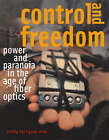 Control and Freedom: Power and Paranoia in the Age of Fiber Optics by Wendy Hui Kyong Chun (Paperback, 2008)