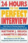 24 Hours to the Perfect Interview: Quick Steps for Planning, Organizing, and Preparing for the Interview That Gets the Job by Matthew J. DeLuca, Nanette F. DeLuca (Paperback, 2004)