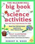 The McGraw-Hill Big Book of Science Activities: Fun and Easy Experiments for Kids by Robert Wood (Paperback, 1999)