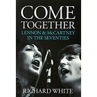 Come Together: Lennon & McCartney in the Seventies by Richard White (Paperback, 2016)
