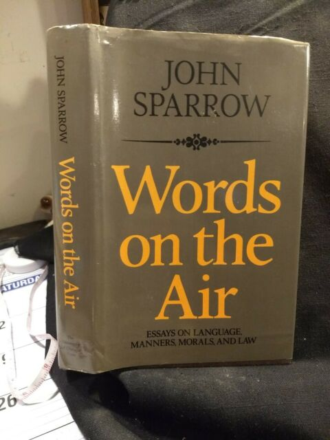 Words on the Air : Essays on Language, Manners, Morals, and Laws by John...