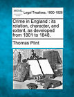 Crime in England: Its Relation, Character, and Extent, as Developed from 1801 to 1848. by Thomas Plint (Paperback / softback, 2010)